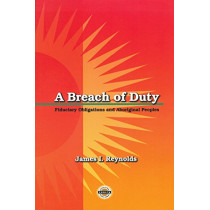 A Breach of Duty: Fiduciary Obligations and Aboriginal Peoples by James Reynolds, 9781895830255