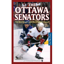 Ottawa Senators, The: The Best Players and the Greatest Games by J. Alexander Poulton, 9781897277171