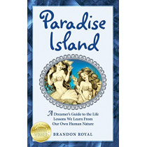 Paradise Island: A Dreamer's Guide to the Life Lessons We Learn from Our Own Human Nature by Brandon Royal, 9781897393109