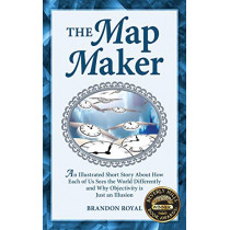 The Map Maker: An Illustrated Short Story About How Each of Us Sees the World Differently and Why Objectivity is Just an Illusion by Brandon Royal, 9781897393147