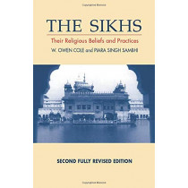 The Sikhs: Their Religious Beliefs and Practices by W.Owen Cole, 9781898723134