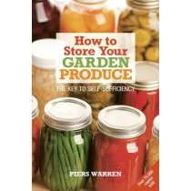 How to Store Your Garden Produce: The Key to Self-Sufficiency by Piers Warren, 9781900322171