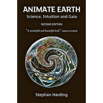 Animate Earth: Science, Intuition and Gaia by Dr. Stephan Harding, 9781900322546