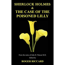 Sherlock Holmes and the Case of the Poisoned Lilly by Roger Riccard, 9781901091526