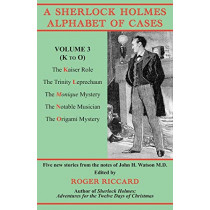 A Sherlock Holmes Alphabet of Cases, Volume 3 (K to O): Five new stories from the notes of John H. Watson M.D. by Roger Riccard, 9781901091748