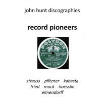 Record Pioneers - Richard Strauss, Hans Pfitzner, Oskar Fried, Oswald Kabasta, Karl Muck, Franz Von Hoesslin, Karl Elmendorff. by John Hunt, 9781901395334