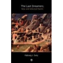 The Last Dreamers: New and Selected Poems by J Padraig Daly, 9781904556909
