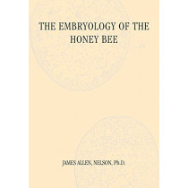 The Embryology of the Honey Bee by James Allen Neslon, 9781904846819