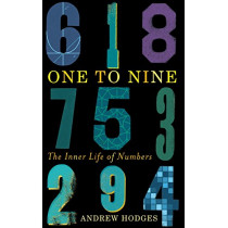 One to Nine: The Inner Life of Numbers by Andrew Hodges, 9781904977759