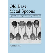 Old Base Metal Spoons by F G Hilton Price, 9781905217670