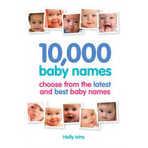 10,000 Baby Names: How to Choose the Best Name for Your Baby by Holly Ivins, 9781905410637