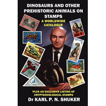 Dinosaurs and Other Prehistoric Animals on Stamps - A Worldwide Catalogue by Karl P. N Shuker, 9781905723348