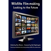 Wildlife Film-making: Looking to the Future by Piers Warren, 9781905843022