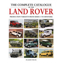 The Complete Catalogue of the Land Rover: Production Variants from Series 1 to Defender by James Taylor, 9781906133856