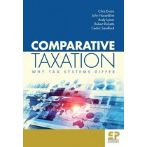 Comparative Taxation: Why tax systems differ: 2017 by Chris Evans, 9781906201364