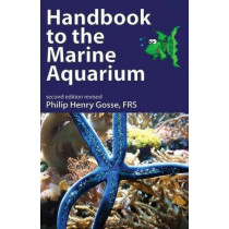 Handbook to the Marine Aquarium: Containing Practical Instructions for Constructing, Stocking, and Maintaining a Tank, and for Collecting Plants and Animals by Philip Henry Gosse, 9781906267186