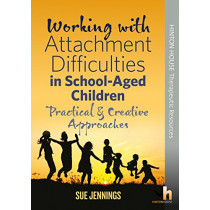 Working with Attachment Difficulties in School-Aged Children: Practical & Creative Approaches by Sue Jennings, 9781906531386