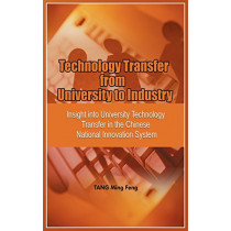 Technology Transfer from University to Industry: Insight into University Technology Transfer in the Chinese National Innovation System by Tang Ming Feng, 9781906704292