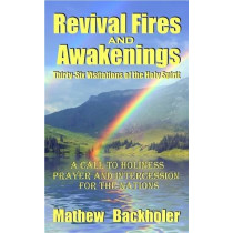 Revival Fires and Awakenings: Thirty-six Visitations of the Holy Spirit - a Call to Holiness, Prayer and Intercession for the Nations by Mathew Backholer, 9781907066016