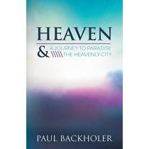Heaven: A Journey to Paradise and the Heavenly City by Paul Backholer, 9781907066177