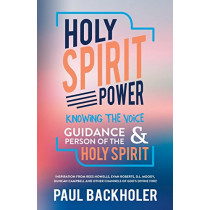 Holy Spirit Power, Knowing the Voice, Guidance and Person of the Holy Spirit: Inspiration from Rees Howells, Evan Roberts, D.L. Moody, Duncan Campbell and Other Channels of God's Divine Fire! by Paul Backholer, 9781907066337