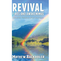 Revival Fires and Awakenings, Thirty-six Visitations of the Holy Spirit: A Call to Holiness, Prayer and Intercession for the Nations by Mathew Backholer, 9781907066382