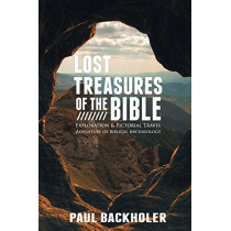 Lost Treasures of the Bible: Exploration and Pictorial Travel Adventure of Biblical Archaeology by Paul Backholer, 9781907066528