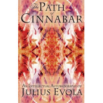 The Path of Cinnabar: An Intellectual Autobiography by Julius Evola, 9781907166020