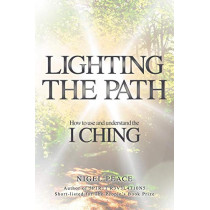 Lighting The Path: How To Use And Understand The I Ching by Nigel Peace, 9781907203268