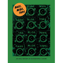 Bass, Mids, Tops: An Oral History of Sound System Culture by Joe Muggs, 9781907222771