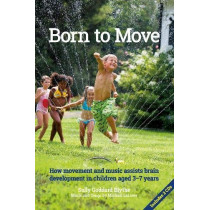 Born to Move: How movement and music assist brain development in children aged 3-7 years by Sally Goddard Blythe, 9781907359859