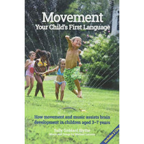 Movement:Your Child's First Language: How music and movement assist brain development in children aged 3-7 years by Sally Goddard Blythe, 9781907359996