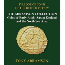 Sylloge of Coins of the British Isles 69: The Abramson Collection, Coins of Early Anglo-Saxon England and the North Sea Area by Tony Abramson, 9781907427855