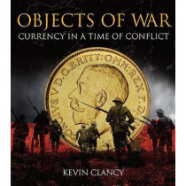 Objects of War: Currency in a Time of Conflict by Kevin Clancy, 9781907427909