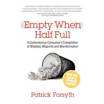 Empty When Half Full: A cantankerous consumer's compilation of mistakes, misprints and misinformation by Patrick Forsyth, 9781907498787