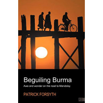 Beguiling Burma: awe and wonder on the road to Mandalay by Patrick Forsyth, 9781907498916