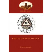 Beyond Good and Evil by Friedrich Wilhelm Nietzsche, 9781907523441