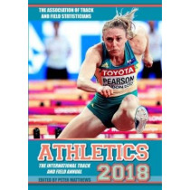 Athletics 2018: The International Track and Field Annual by Peter Matthews, 9781907524554