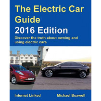 The Electric Car Guide - Discover the Truth About Owning and Using Electric Cars: 2016 by Michael Boxwell, 9781907670602
