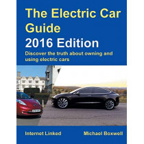 The Electric Car Guide:Discover the Truth About Owning and Using Electric Cars: 2016 by Michael Boxwell, 9781907670619