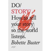 Do Story: How to Tell Your Story so the World Listens by Bobette Buster, 9781907974465
