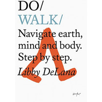 Do Walk: Navigate Earth, Mind and Body. Step by Step by Libby DeLana, 9781907974960