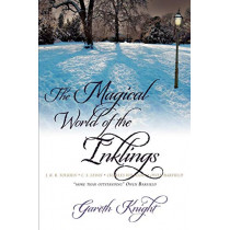 The Magical World of the Inklings: JRR Tolkien, CS Lewis, Charles Williams, Owen Barfield by Gareth Knight, 9781908011015