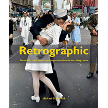 Retrographic: History's Most Exciting Images Transformed into Living Colour by Michael D. Carroll, 9781908211507
