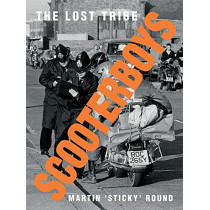 Scooterboys: The Lost Tribe by Martin 'Sticky' Round, 9781908211750