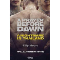 A Prayer Before Dawn: A Nightmare in Thailand, 9781908518637