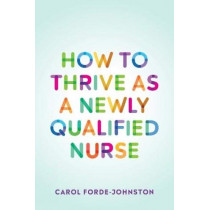 How to Thrive as a Newly Qualified Nurse by Carol Forde-Johnston, 9781908625519