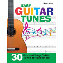 Easy Guitar Tunes: 30 Fun and Easy Guitar Tunes for Beginners by Ben Parker, 9781908707345