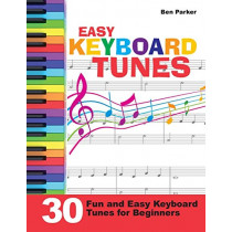 Easy Keyboard Tunes: 30 Fun and Easy Keyboard Tunes for Beginners by Ben Parker, 9781908707352