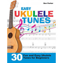 Easy Ukulele Tunes: 30 Fun and Easy Ukulele Tunes for Beginners by Ben Parker, 9781908707376